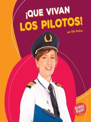 cover image of ¡Que vivan los pilotos! (Hooray for Pilots!)