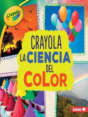 cover image of Crayola La ciencia del color (Crayola Science of Color)