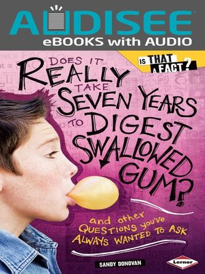 cover image of Does It Really Take Seven Years to Digest Swallowed Gum?