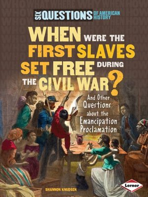 cover image of When Were the First Slaves Set Free during the Civil War?