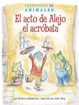 cover image of El acto de Alejo el acróbata (Alexander Anteater's Amazing Act)
