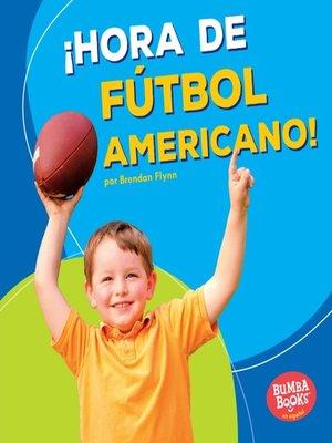 cover image of ¡Hora de fútbol americano! (Football Time!)