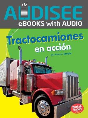 cover image of Tractocamiones en acción (Big Rigs on the Go)