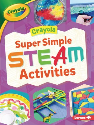 cover image of Crayola Super Simple STEAM Activities