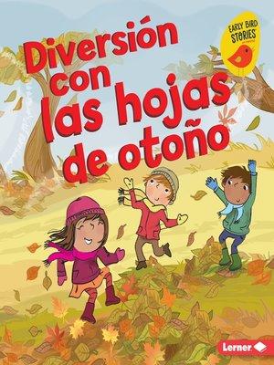 cover image of Diversión con las hojas de otoño (Fall Leaves Fun)