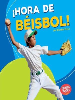cover image of ¡Hora de béisbol! (Baseball Time!)