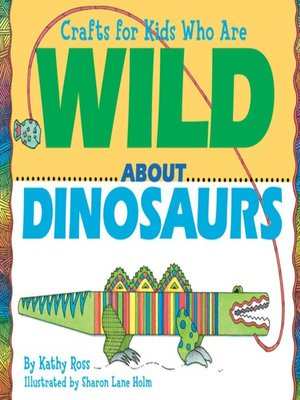 cover image of Crafts for Kids Who Are Wild about Dinosaurs