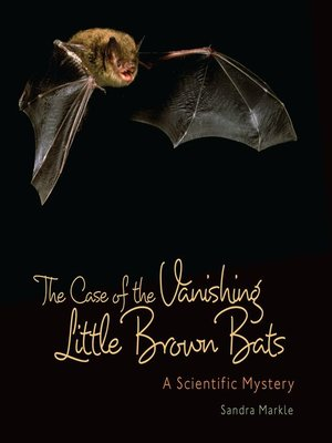 cover image of The Case of the Vanishing Little Brown Bats