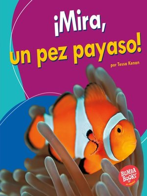 cover image of ¡Mira, un pez payaso! (Look, a Clown Fish!)