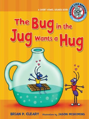 cover image of The Bug in the Jug Wants a Hug: A Short Vowel Sounds Book
