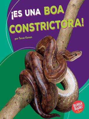 cover image of ¡Es una boa constrictora! (It's a Boa Constrictor!)