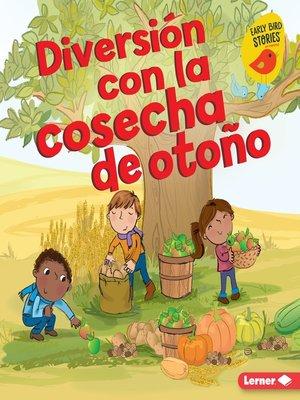 cover image of Diversión con la cosecha de otoño (Fall Harvest Fun)
