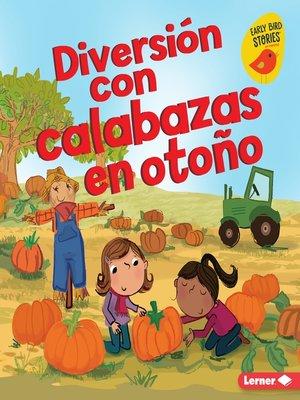cover image of Diversión con calabazas en otoño (Fall Pumpkin Fun)