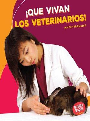 cover image of ¡Que vivan los veterinarios! (Hooray for Veterinarians!)