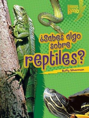 cover image of ¿Sabes algo sobre reptiles? (Do You Know about Reptiles?)
