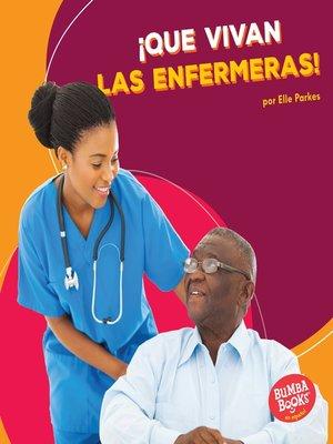 cover image of ¡Que vivan las enfermeras! (Hooray for Nurses!)