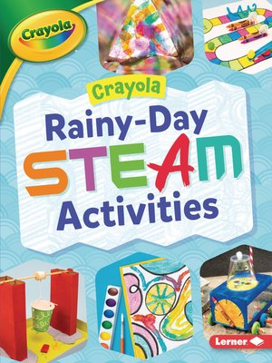 cover image of Crayola Rainy-Day STEAM Activities