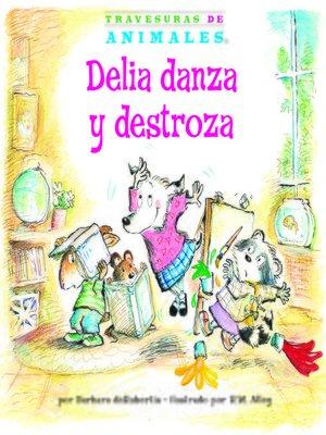 cover image of Delia danza y destroza (Dilly Dog's Dizzy Dancing)