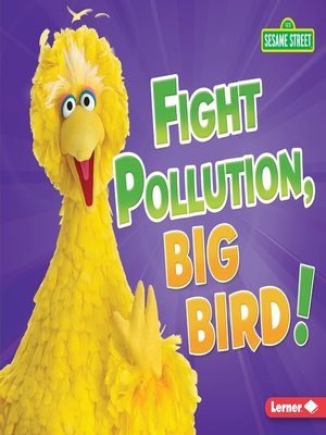 cover image of Fight Pollution, Big Bird!
