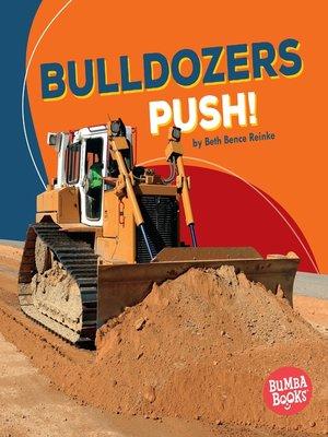 cover image of Bulldozers Push!