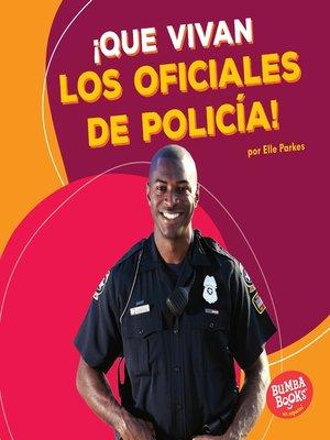 cover image of ¡Que vivan los oficiales de policía! (Hooray for Police Officers!)