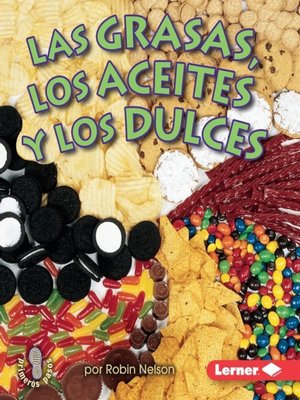 cover image of Las grasas, los aceites, y los dulces (Fats, Oils, and Sweets)
