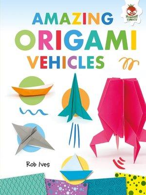 cover image of Amazing Origami Vehicles