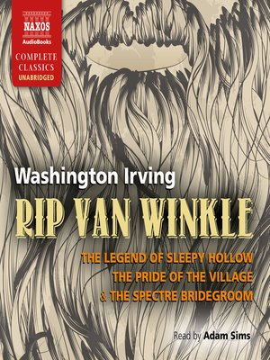 cover image of Rip Van Winkle, the Legend of Sleepy Hollow, the Pride of the Village & the Spectre Bridegroom