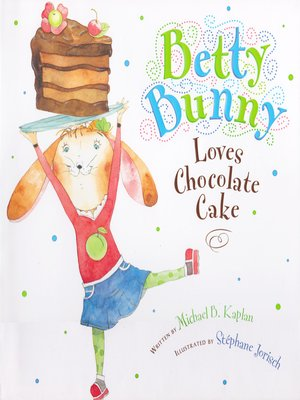 cover image of Betty Bunny Loves Chocolate Cake