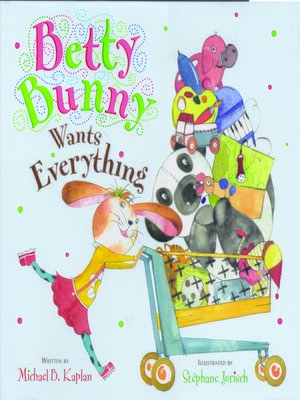 cover image of Betty Bunny Wants Everything