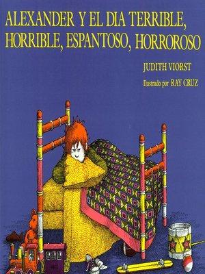 cover image of Alexander y El Dia Terrible, Horrible, Espantoso, Horrorosa