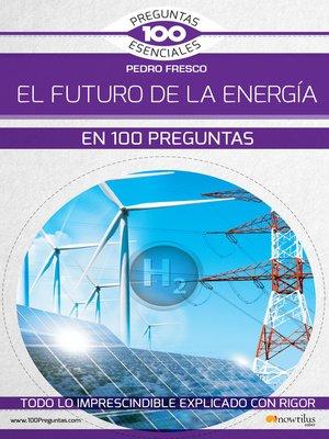 cover image of El futuro de la energía en 100 preguntas