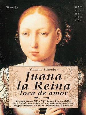 cover image of Juana la Reina, loca de amor