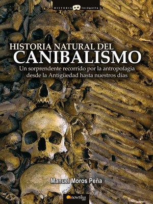 cover image of Historia Natural del Canibalismo