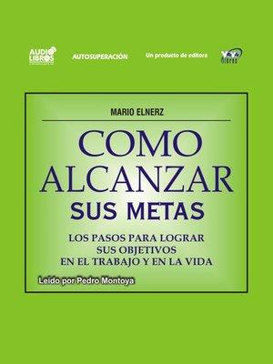 cover image of Cómo Alcanzar Sus Metas