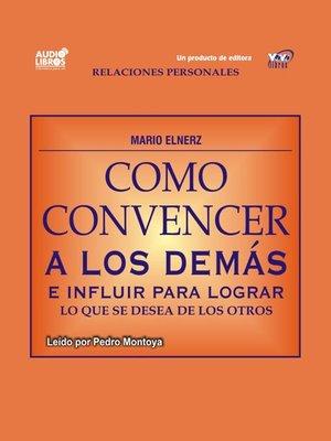 cover image of Cómo Convencer A Los Demás