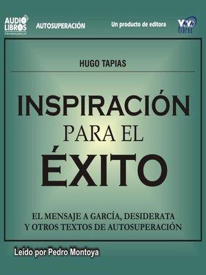 cover image of Inspiración Para El Exito El mensaje A García / Desiderata Y Otros Exitos de Autosuperación