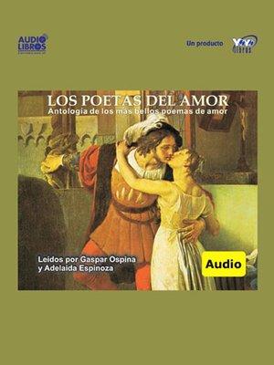 cover image of Los Poetas Del Amor / Antología De Los Más Bellos Poemas