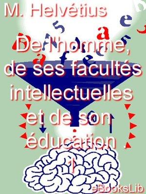 cover image of De l'homme, de ses facultés intellectuelles et de son éducation . 1