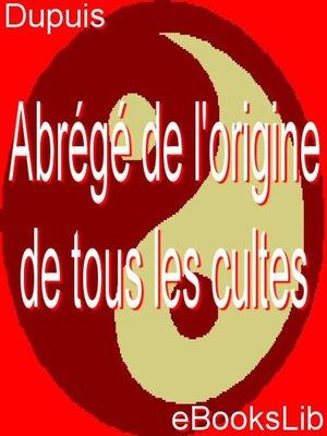 cover image of Abrégé de l'origine de tous les cultes
