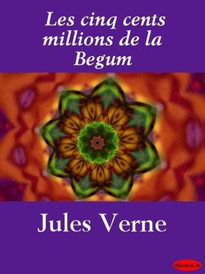 cover image of Les cinq cents millions de la Begum