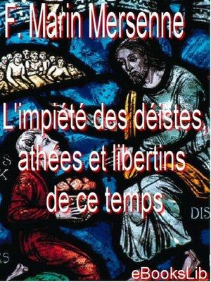 cover image of L'impiété des déistes, athées et libertins de ce temps
