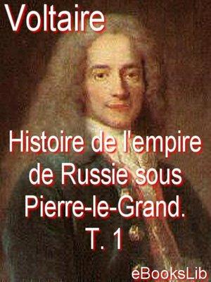 cover image of Histoire de l'empire de Russie sous Pierre-le-Grand. T. 1
