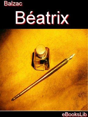 cover image of Béatrix - Etudes de moeurs. 1er livre. Scènes de la vie privée. T. 3-4