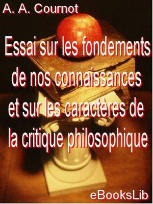 cover image of Essai sur les fondements de nos connaissances et sur les caractères de la critique philosophique