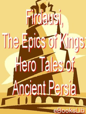 cover image of Firdausi, The Epics of Kings: Hero Tales of Ancient Persia