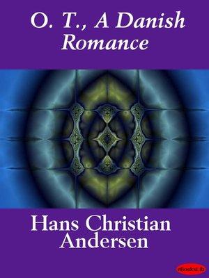 cover image of O. T., A Danish Romance