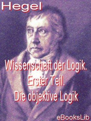cover image of Wissenschaft der Logik. Erster Teil. Die objektive Logik