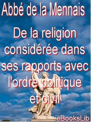 cover image of De la religion considérée dans ses rapports avec l'ordre politique et civil . Première partie