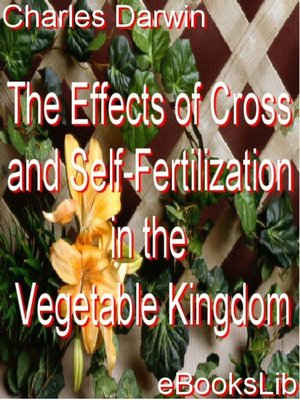 cover image of The Effects of Cross and Self-Fertilization in the Vegetable Kingdom
